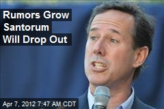 Rumors Grow Santorum Will Drop Out