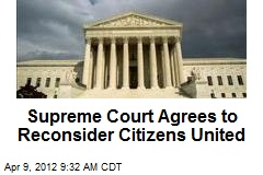 Supreme Court Agrees to Reconsider Citizens United
