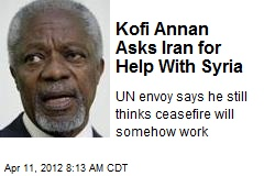 Kofi Annan Asks Iran for Help With Syria