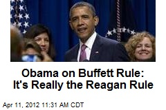 Obama: Forget Buffett Rule, Call It the Reagan Rule