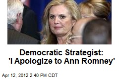 Democratic Strategist: 'I Apologize to Ann Romney'