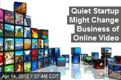 Quiet Startup Might Change Business of Online Video