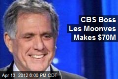 CBS Boss Les Moonves Makes $70M