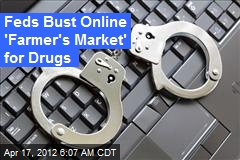 Feds Bust Online 'Farmer's Market' for Drugs