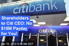 Shareholders to Citi CEO: No $15M Payday for You!