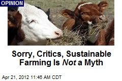 Sorry, Critics, Sustainable Farming Is Not a Myth