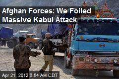 Afghan Forces: We Foiled Massive Kabul Attack
