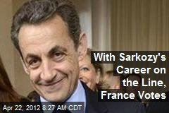 With Sarkozy's Career on the Line, France Votes
