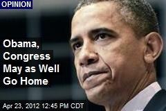 Obama, Congress May as Well Go Home