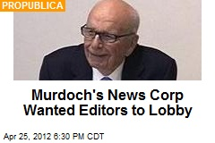 Murdoch's News Corp Wanted Editors to Lobby