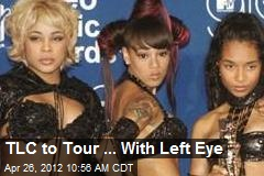 TLC to Tour ... With Left Eye