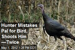 Hunter Mistakes Pal for Bird, Shoots Him —Twice