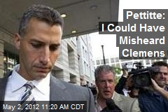 Pettitte: I Could Have Misheard Clemens