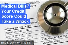 Medical Bills? Your Credit Score Could Take a Whack