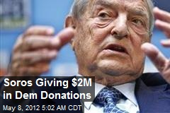 Soros Giving $2M in Dem Donations