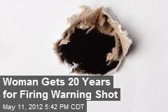 Woman Gets 20 Years for Firing Warning Shot