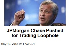 JPMorgan Chase Pushed for Trading Loophole
