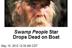Swamp People Star Drops Dead on Boat