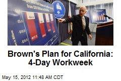 Brown's Plan for California: 4-Day Workweek