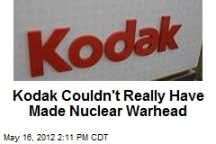 Kodak Couldn't Really Have Made Nuclear Warhead