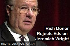 Rich Donor Rejects Ads on Jeremiah Wright