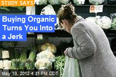 Buying Organic: Turns You Into a Big Jerk