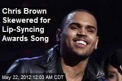 Chris Brown Skewered for Lip-Syncing Awards Song