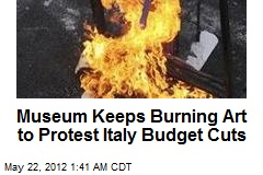 Art Still Going Up in Smoke to Protest Italy Budget Cuts