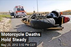 Motorcycle Deaths Hold Steady