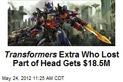 Transformers Extra Who Lost Part of Head Gets $18.5M