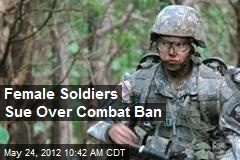Female Soldiers Sue Over Combat Ban