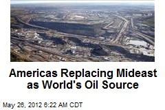 Americas Replacing Mideast as World's Oil Source