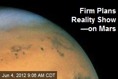 Firm Plans Reality Show —on Mars