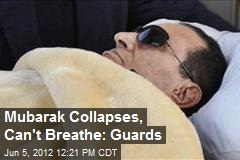Mubarak Collapses, Can't Breathe: Guards