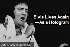 Elvis Lives Again —As a Hologram