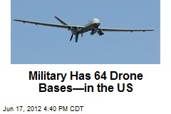 Military Has 64 Drone Bases—in the US