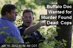 Buffalo Doc Wanted for Murder Found Dead: Cops