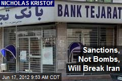 Sanctions, Not Bombs, Will Break Iran