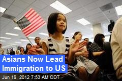 Asians Now Lead Immigration to US