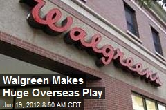 Walgreen Makes Huge Overseas Play