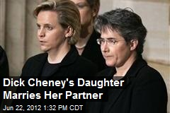 Dick Cheney's Daughter Marries Her Partner