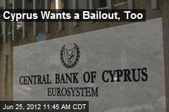 Cyprus Wants a Bailout, Too