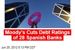Moody's Cuts Debt Ratings of 28 Spanish Banks