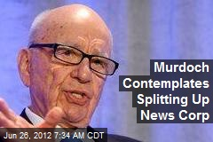 Murdoch Contemplates Splitting Up News Corp