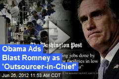 Obama Ads Blast Romney as 'Outsourcer-in-Chief'