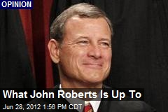 What John Roberts Is Up To