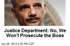 Justice Department: No, We Won't Prosecute the Boss