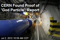 CERN Found Proof of 'God Particle': Report