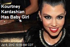Kourtney Kardashian Has Baby Girl