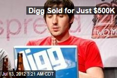 Digg Sold for Just $500K